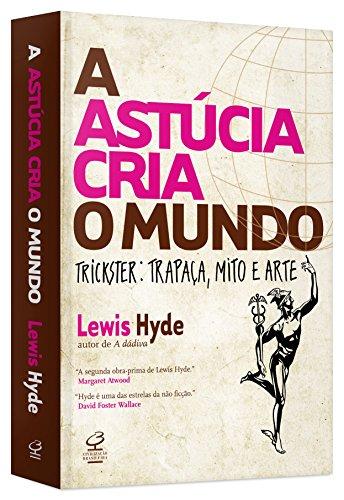A Astúcia Cria o Mundo. Trickster. Trapaça, Mito e Arte, livro de Lewis Hyde
