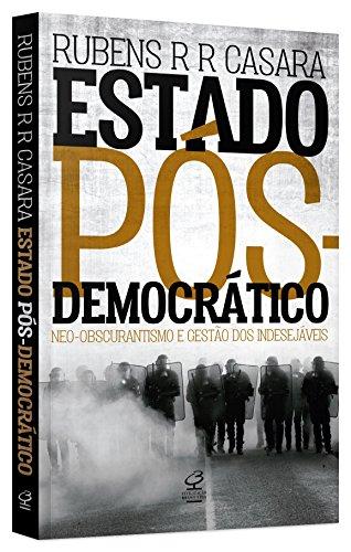 Estado Pós-Democrático. Neo-Obscurantismo e Gestão dos Indesejáveis, livro de Rubens R. R. Casara