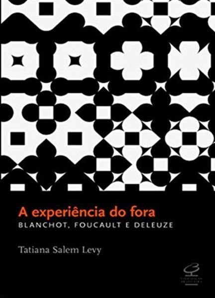 A experiência do fora: Blanchot, Foucault e Deleuze , livro de Tatiana Salem Levy