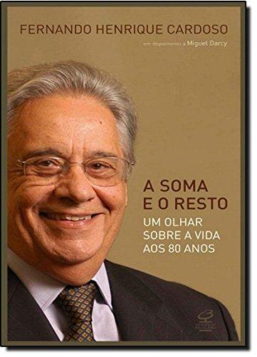A Soma e o Resto. Um Olhar Sobre a Vida aos 80 Anos, livro de Fernando Henrique Cardoso