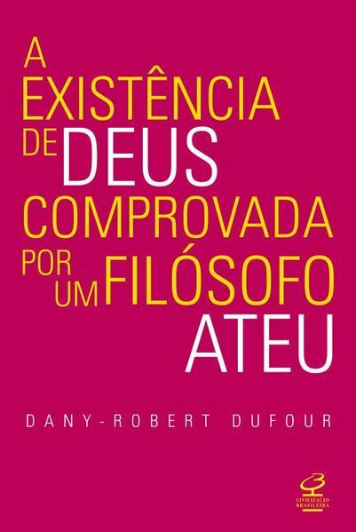 Existência de Deus Comprovada por um Filósofo Ateu, A, livro de Dany-Robert Dufour