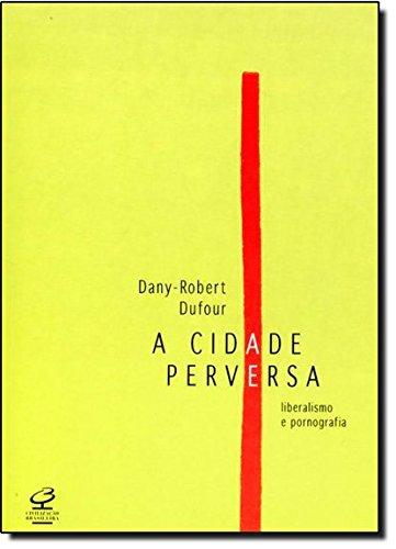 A Cidade Perversa, livro de Dany-Robert Dufour