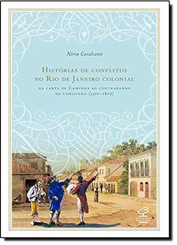 Histórias de Conflitos no Rio de Janeiro Colonial. Da Carta de Caminha ao Contrabando de Camisinha (1500-1807), livro de Nireu Cavalcante