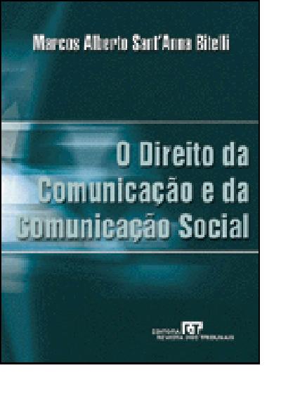 Direito da Comunicação e da Comunicação Social, O, livro de Marcos Alberto Sant Anna Bitelli
