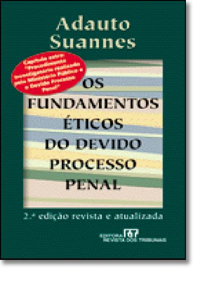 Fundamentos Éticos do Devido Processo Penal, Os, livro de Adauto Suannes