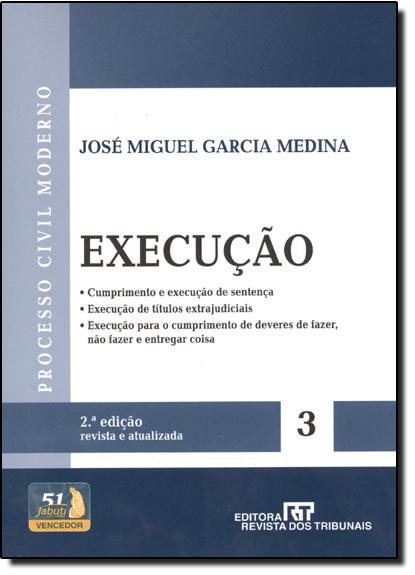 Execução: Cumprimento e Execução de Sentença Vol.3 Série Processo Civil Moderno, livro de José Miguel Garcia Medina