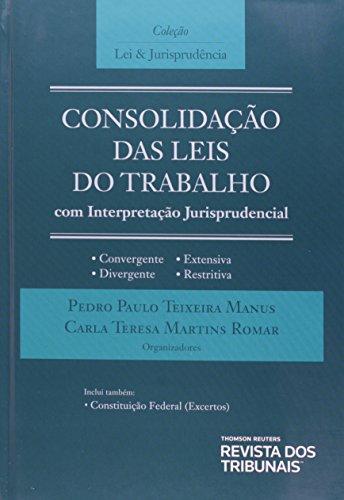 Consolidaçao Das Leis Do Trabalho. Com Interpretaçao Jurisprudencial, livro de Pedro Paulo Teixeira Manaus, Carla Teresa Martins Romar
