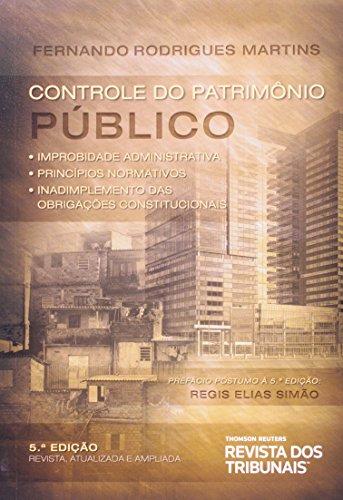 Controle do Patrimônio Público. Improbidade Administrativa Princípios Normativos Inadimplemento das Obrigações, livro de Fernando Rodrigues Martins