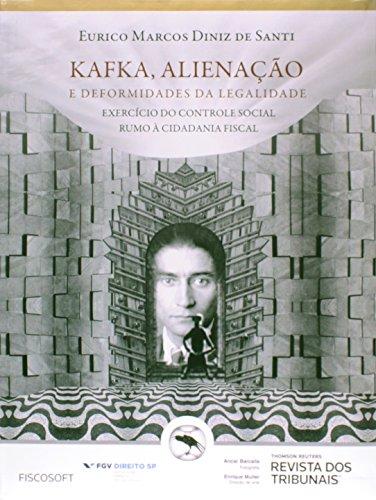 Kafka, Alienação e Deformidade da Legalidade: Exercício do Controle Social Rumo À Cidadania Fiscal, livro de Eurico Marcos Diniz de Santi