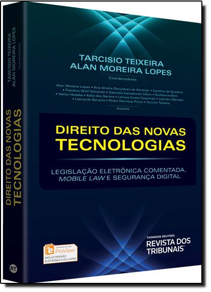 Direito das Novas Tecnologias: Legislação Eletrônica Comentada, Mobile Law e Segurança Digital, livro de Tarcísio Teixeira