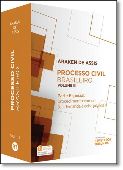 Processo Civil Brasileiro: Parte Especial- Procedimento Comum ( Da Demanda À Coisa Julgada) - Vol.3, livro de Araken de Assis