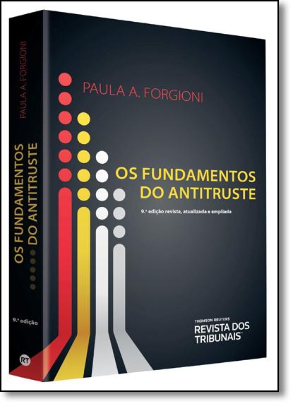 Fundamentos do Antitruste, Os, livro de Paula A. Forgioni