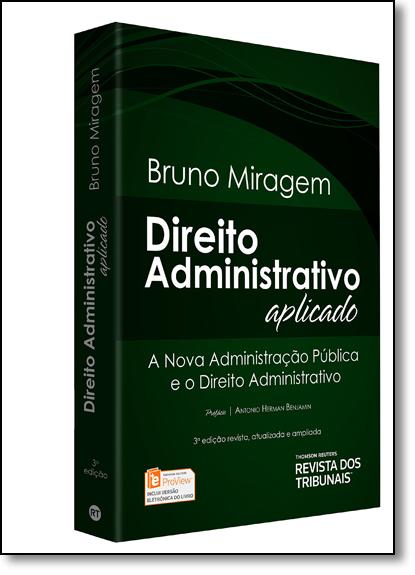 Direito Administrativo Aplicado: A Nova Administração Pública e o Direito Administrativo, livro de Bruno Miragem