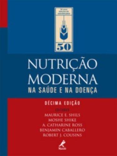 Nutrição Moderna na Saúde e na Doença , livro de Shils, Maurice E. / Olson, James A. / Shike, Moshe / Ross, A. Catharine / Caballero, Benjamin / Cousins, Robert J.
