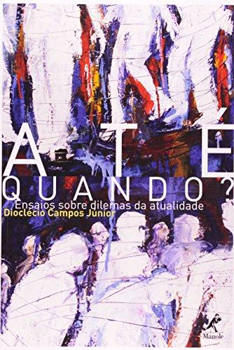 Até Quando? -Ensaios sobre dilemas da Atualidade, livro de Campos Júnior, Dioclécio