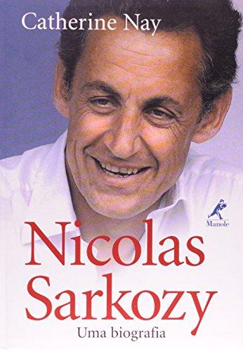 Nicolas Sarkozy-Uma Biografia, livro de Nay, Catherine