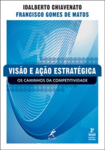 Visão e Ação Estratégica-os Caminhos da Competitividade, livro de Chiavenato, Idalberto / Matos, Francisco Gomes de