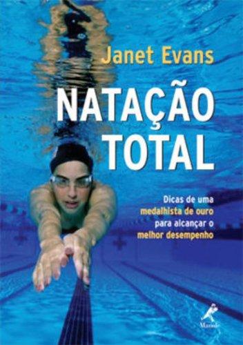 Natação Total -Dica de uma Medalhista de Ouro para Alcançar o melhor Desempenho, livro de Evans, Janet