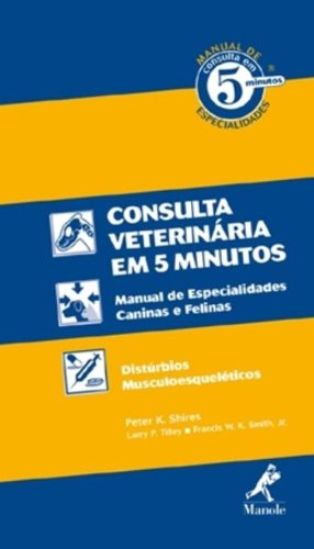 Manual de Consulta Veterinária em 5 Minutos-Espécies Canina e Felina, livro de Shires, Peter K. / Tilley, Larry P. / Smith Jr., Francis W. K.