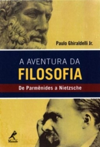 A Aventura da Filosofia-de Parmênides a Nietzsche, livro de Ghiraldelli Jr., Paulo