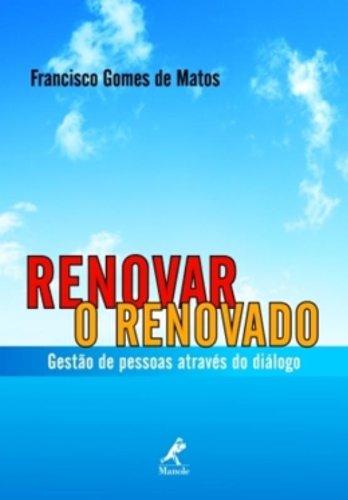 Renovar o Renovado-Gestão de Pessoas Através do Diálogo, livro de Matos, Francisco Gomes de