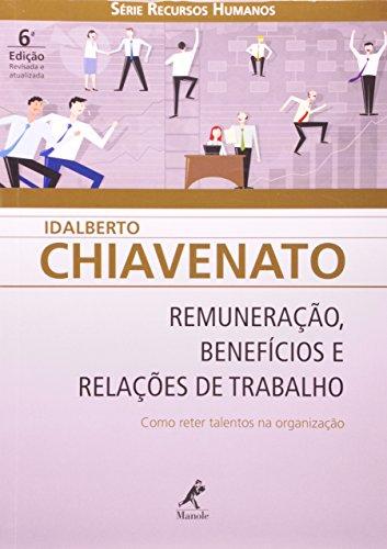 Remuneração, Benefícios e Relações de Trabalho -Como reter talentos na Organização 6ª edição., livro de Idalberto Chiavenato