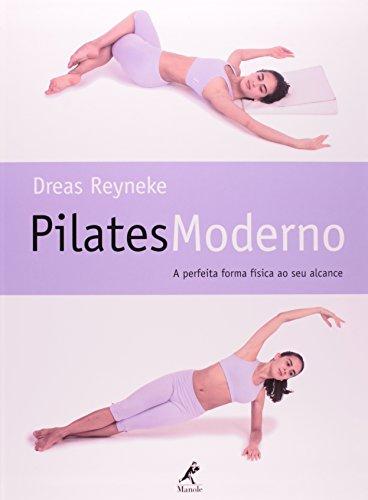 Pilates Moderno -a Perfeita Forma Física ao seu Alcance, livro de Reyneke, Dreas