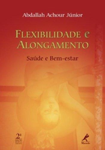Flexibilidade e Alongamento -Saúde e Bem-estar, livro de Achour Júnior, Abdallah