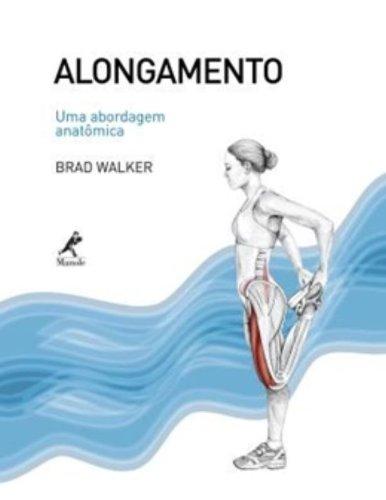 Alongamento -Uma Abordagem Anatômica, livro de Walker, Brad