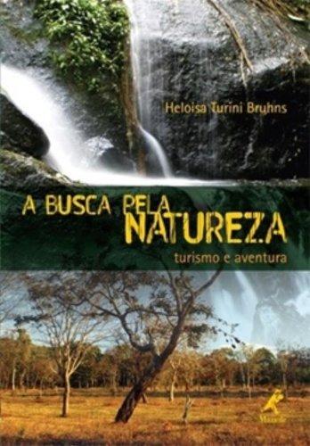 A Busca pela Natureza -Turismo e Aventura, livro de Bruhns, Heloisa Turini