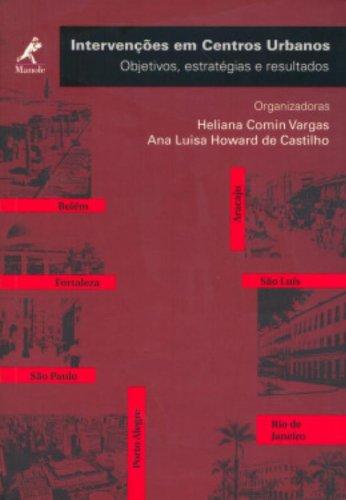 Intervenções em Centros Urbanos – Objetivos, Estratégias e Resultados – 2ª edição – revisada e atualizada, livro de Heliana Comin Vargas, Ana Luisa Howard de Castilho (orgs.)