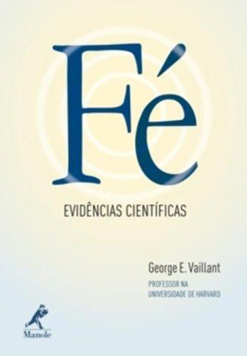 Fé Evidências Científicas, livro de GEORGE E.VAILLANT