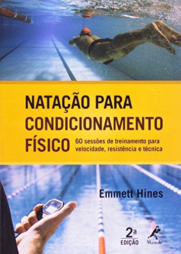 Natação Para Condicionamento Físico -60 sessões de treinamento para velocidade, resistência e técnica, livro de Hines, Emmett