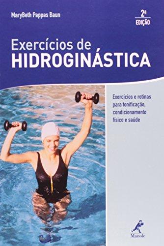 Exercícios de hidroginástica-Exercícios e rotinas para tonificação, condicionamento físico e saúde, livro de Baun, Marybeth Pappas