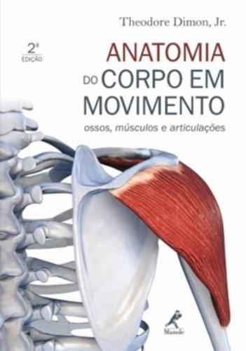 Anatomia do Corpo em Movimento-Ossos, Músculos e Articulações, livro de Dimon, Theodore Jr.