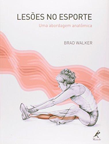 Lesões no Esporte-Uma Abordagem Anatômica, livro de Walker, Brad