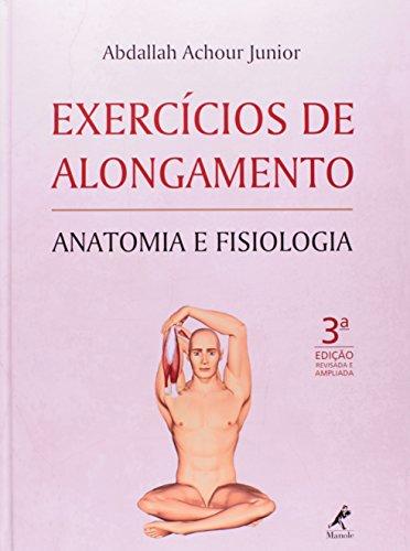 Exercícios de Alongamento -Anatomia e Fisiologia, livro de Achour Júnior, Abdallah