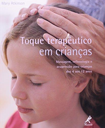 Toque terapêutico em crianças-Massagem, reflexologia e acupressão para crianças dos 4 aos 12 anos, livro de Atkinson, Mary