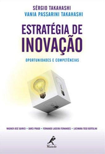 Estratégia de inovação: oportunidades e competências, livro de Sérgio Takahashi e Vania Passarini Takahashi