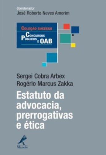 Estatuto da Advocacia-prerrogativas e ética, livro de Arbex, Sergei Cobra / Zakka, Rogério Marcus  / Amorim, José Roberto Neves