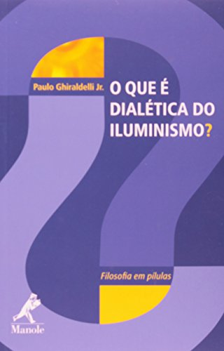 O que é dialética do Iluminismo?, livro de Ghiraldelli Jr., Paulo