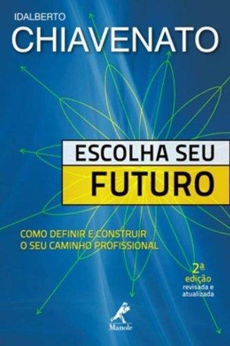 Escolha seu futuro -Como definir e construir o seu caminho profissional, livro de Chiavenato, Idalberto