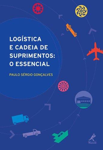 Logística e cadeia de suprimentos-O essencial, livro de Gonçalves, Paulo Sérgio