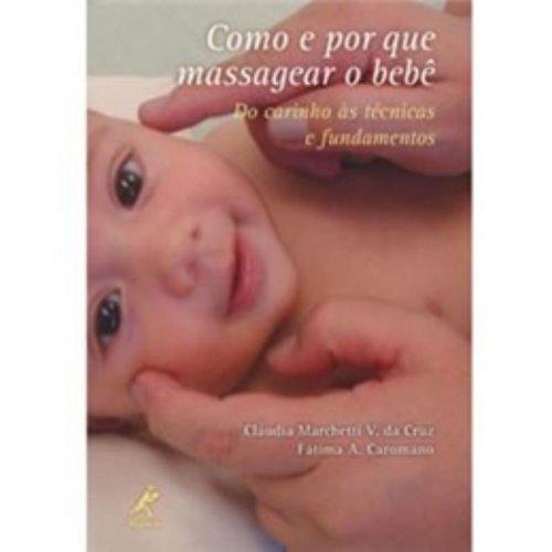 Como e Por que Massagear o Bebê -Do Carinho às Técnicas e Fundamentos, livro de Cruz, Cláudia Marchetti V. da / Caromano, Fátima A.