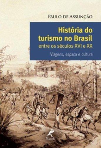 História do Turismo no Brasil entre os Séculos XVI e XX -Viagens, espaço e cultura, livro de Assunção, Paulo de