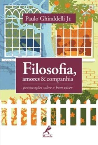 Filosofia, amores e companhia – provocações sobre o bem viver, livro de Paulo Ghiraldelli Jr.