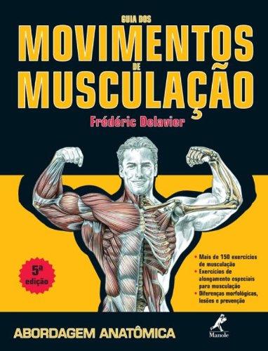 Guia dos Movimentos de Musculação-Abordagem Anatômica, livro de Delavier, Frédéric