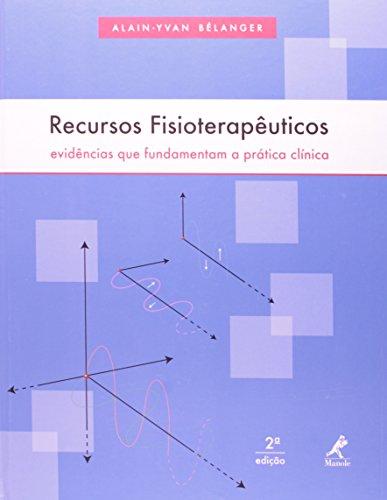 Recursos fisioterapêuticos-evidências que fundamentam a prática clínica, livro de Bélanger, Alain-Yvan