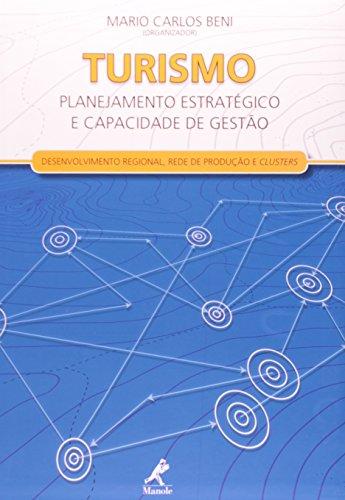 Turismo: planejamento estratégico e capacidade de gestão-Desenvolvimento regional, rede de produção e clusters, livro de Beni, Mario Carlos