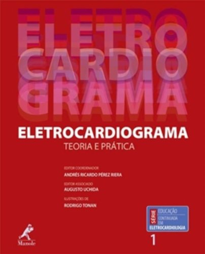 Eletrocardiograma-teoria e prática, livro de Riera, Andrés Ricardo Pérez  / Uchida, Augusto / Tonan, Rodrigo